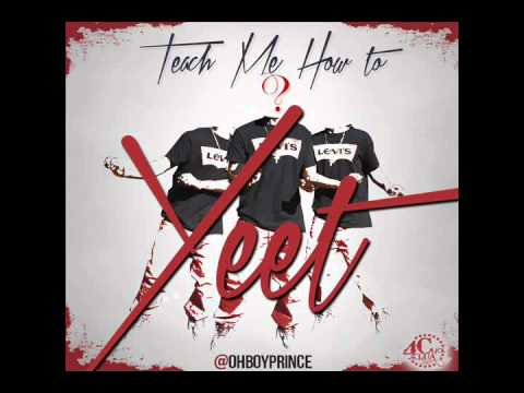 TEACH ME HOW TO YEET BY @OHBOYPRINCE [PROD. MEXIKODRO]  #YEET