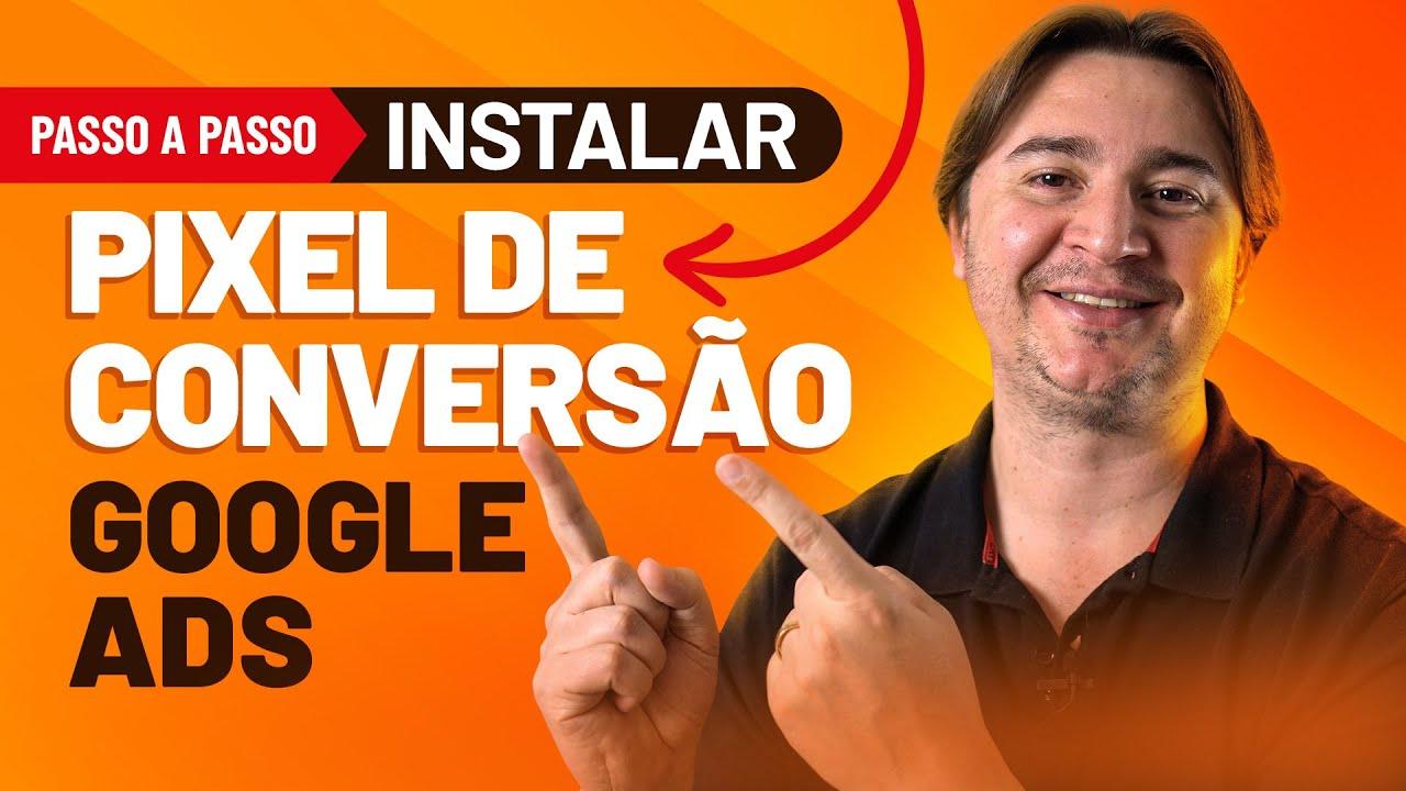 COMO INSTALAR O PIXEL DE CONVERSÃO DO GOOGLE ADS VIA GTM