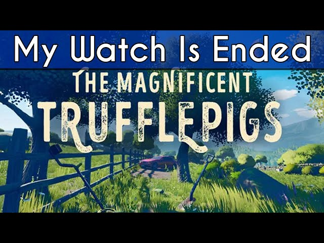 The Magnificent Trufflepigs - Final Thoughts and Review (My Watch is Ended)