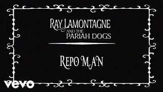 Ray LaMontagne And The Pariah Dogs - Repo Man (Audio)