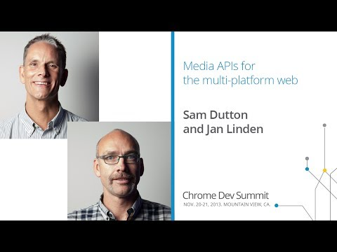 Media APIs for the multi-platform web - Chrome Dev Summit 2013 (Sam Dutton, Jan Linden)