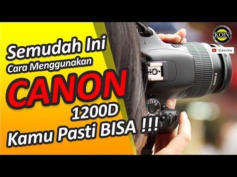 SEMUDAH INI Cara Menggunakan kamera Canon 1200D, KAMU PASTI BISA !!!.