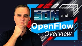 SDN and OpenFlow Overview - Open, API and Overlay based SDN