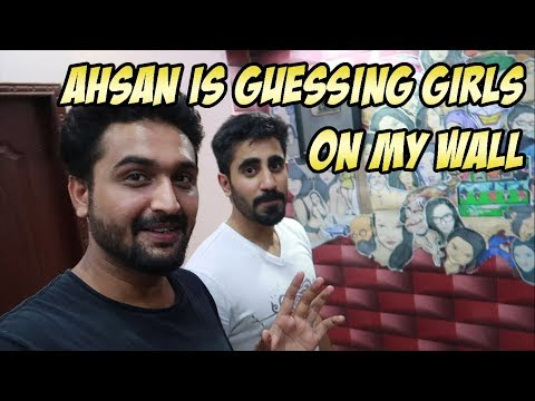 AHSAN IS GUESSING THE GIRLS ON MY WALL ( HE IS BACK )