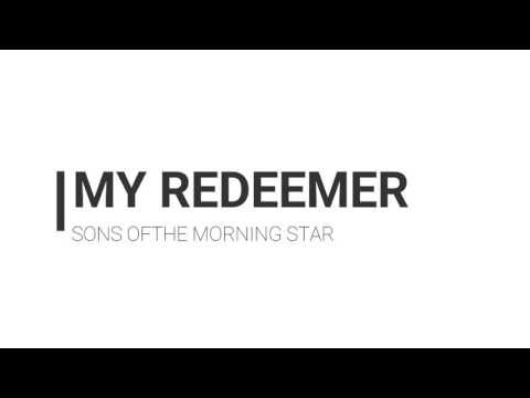 My Redeemer by Sons of the Morning Star (audio)