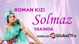 ROMAN KIZI SOLMAZ GLOBAL TV KANALINDA