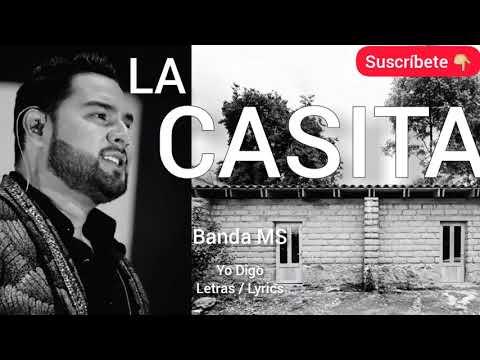 LA CASITA Banda MS LETRA lyrics Yo Digo