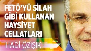 FETÖ'YÜ SİLAH GİBİ KULLANAN HAYSİYET CELLATLARI!