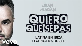 Juan Magan - Latina En Ibiza (Audio) ft. Nayer, Dasoul