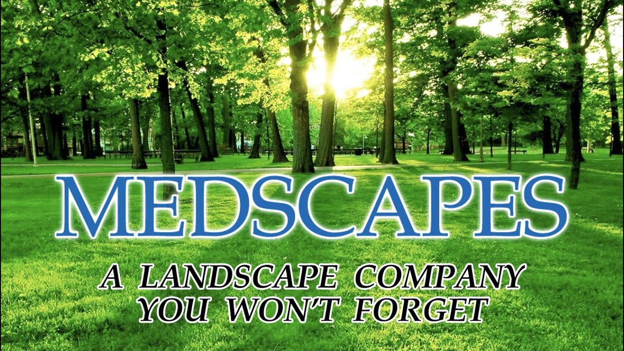 Medscapes, A Landscape Company You Won't Forget. - Medscapes, A Landscape Company You Won't Forget. - YouTube
