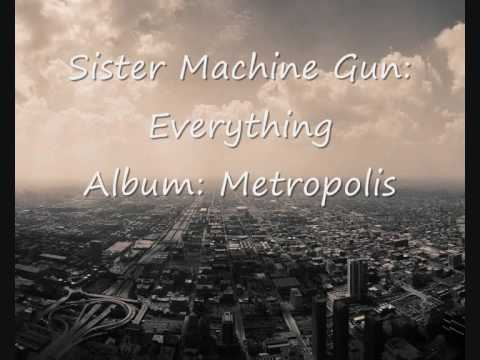 Sister Machine Gun: Everything
