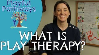 PLAY THERAPY  - WHAT IS IT?
