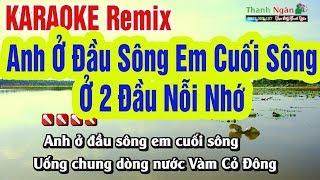 LK Anh Ở Đầu Sông Em Cuối Sông - Ở 2 Đầu Nỗi Nhớ Karaoke   Nhạc Sống Thanh Ngân