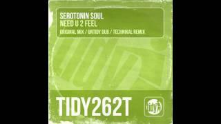 Serotonin Soul - Need U 2 Feel (Original Mix) [Tidy]