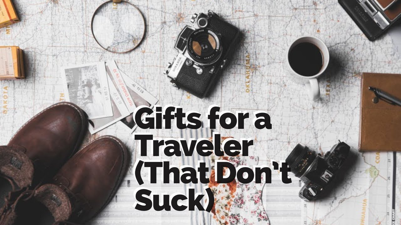Gifts for a Traveler (That Don't Suck)