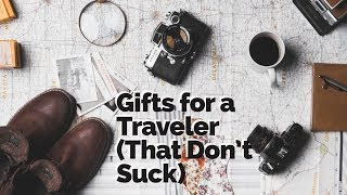 Gift Ideas For A Traveler (your Guide On Gifts That Don't Suck)