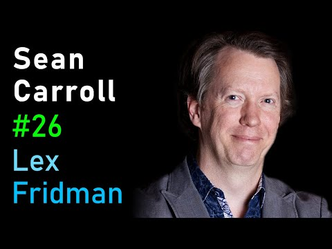 Sean Carroll: The Nature of the Universe, Life, and Intelligence   Artificial Intelligence Podcast