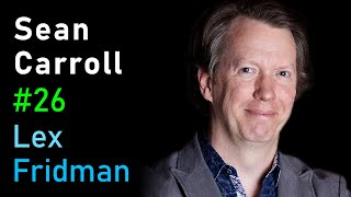 Sean Carroll: The Nature of the Universe, Life, and Intelligence | Artificial Intelligence Podcast