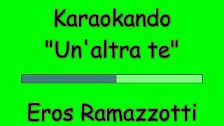 Karaoke Italiano - Un'altra te - Eros Ramazzotti ( Testo )