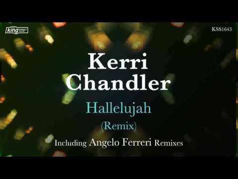 Kerri Chandler  Hallelujah Angelo Ferreri Jackin Dope Mix