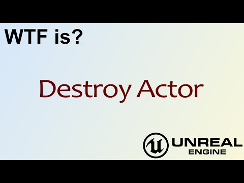 WTF Is? Destroy Actor in Unreal Engine 4 ( UE4 ) - YouTube