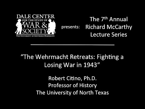 "Dr. Robert Citino - ""The Wehrmacht Retreats: Fighting a Losing War in 1943"""