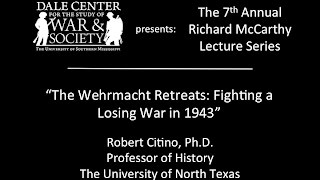 """Dr. Robert Citino - """"The Wehrmacht Retreats: Fighting a Losing War in 1943"""""""