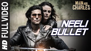 'Neeli Bullet' FULL VIDEO SONG | Main Aur Charles | Randeep Hooda | T-Series