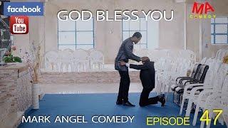 GOD BLESS YOU Mark Angel Comedy Episode 47