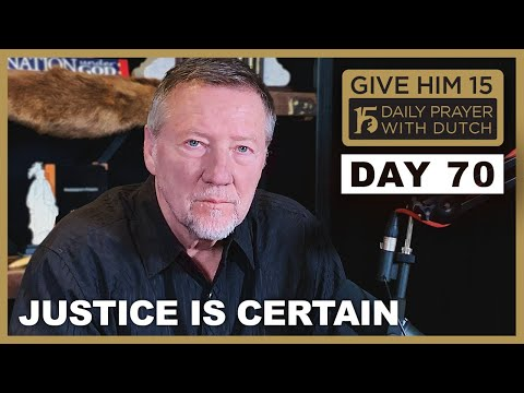 Justice is Certain | Give Him 15: Daily Prayer with Dutch Day 70 (Jan. 15, '21)