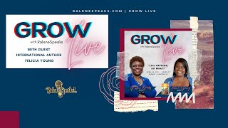 GROW Live with RaleneSpeaks with guest Felicia Young April 25, 2021
