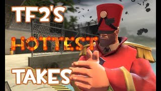 TF2's Hottest Takes