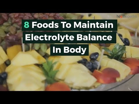 8 Foods To Maintain Electrolyte Balance In Body | Healthspectra