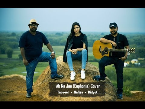 Ab Na Jaa Unplugged | Euphoria | Cover by Tanveer-Bidyut-Nafisa