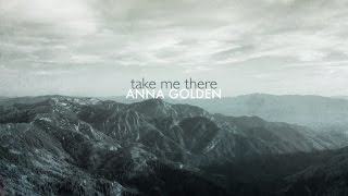 Take Me There (Official Lyric Video) // Anna Golden