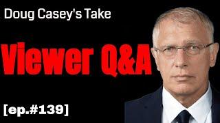 Doug Casey's Take [ep.#139] Viewer Q&A