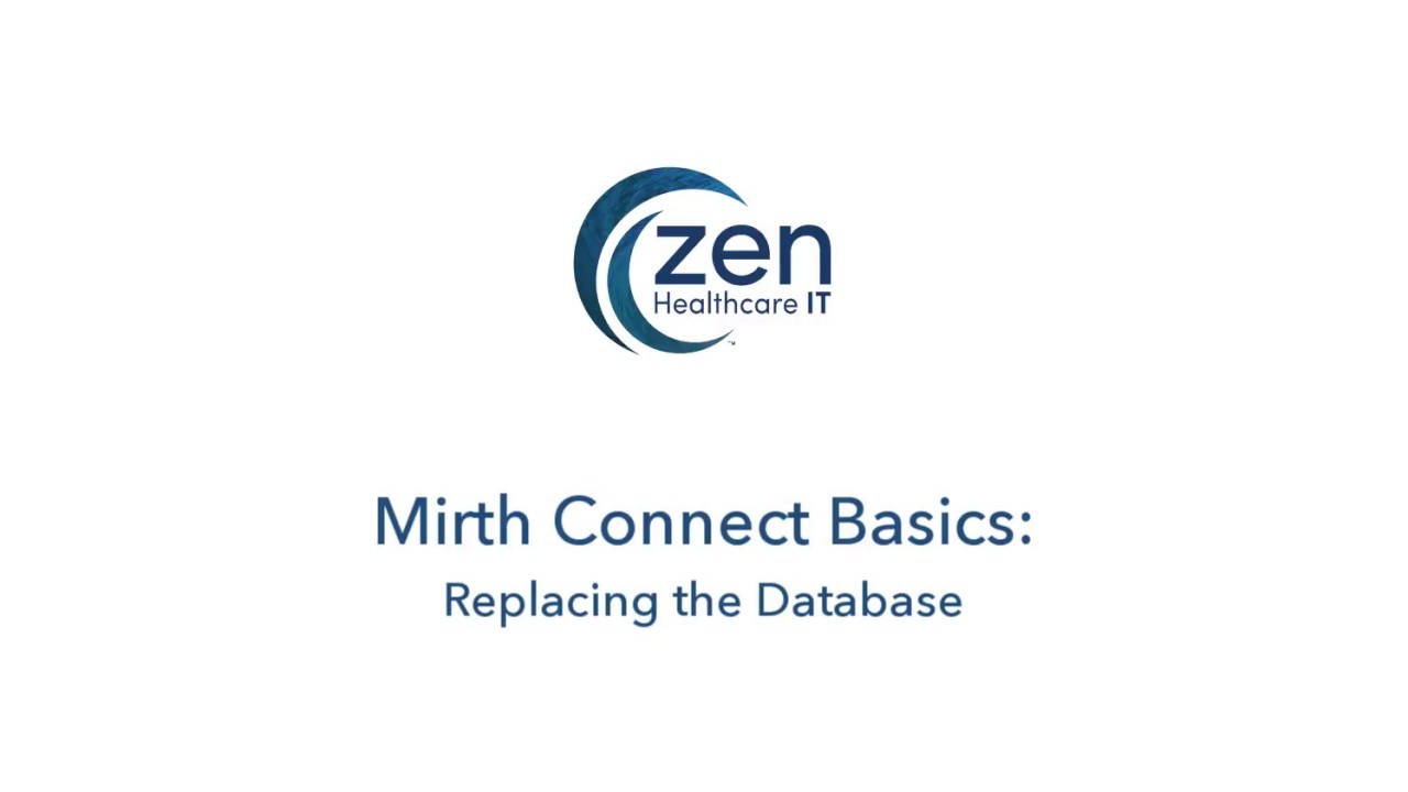 Mirth Connect Database Replacement Training - Zen Healthcare IT