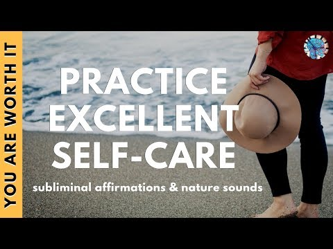 PRACTICE EXCELLENT SELF CARE | Subliminal Affirmations & Relaxing Nature Sounds