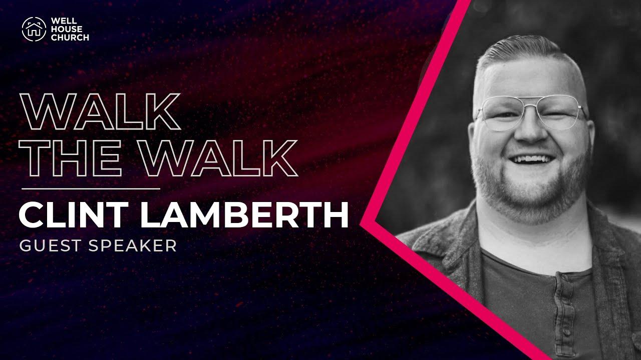 WALK THE WALK w/ guest speaker Clint Lamberth - 2.14.2021 - Well House Online