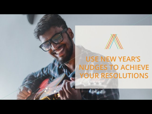 Use New Year's Nudges To Achieve Your Resolutions