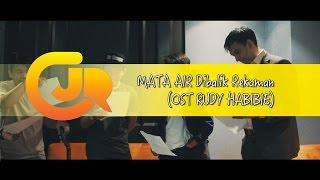 CJR MATA AIR Dibalik Rekaman OST RUDY HABIBIE