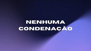 NENHUMA CONDENAÇÃO para os que estão em Cristo Jesus
