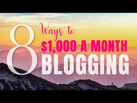 How To Make Money Blogging 8 Ways To $0 - $1000/Month 2019