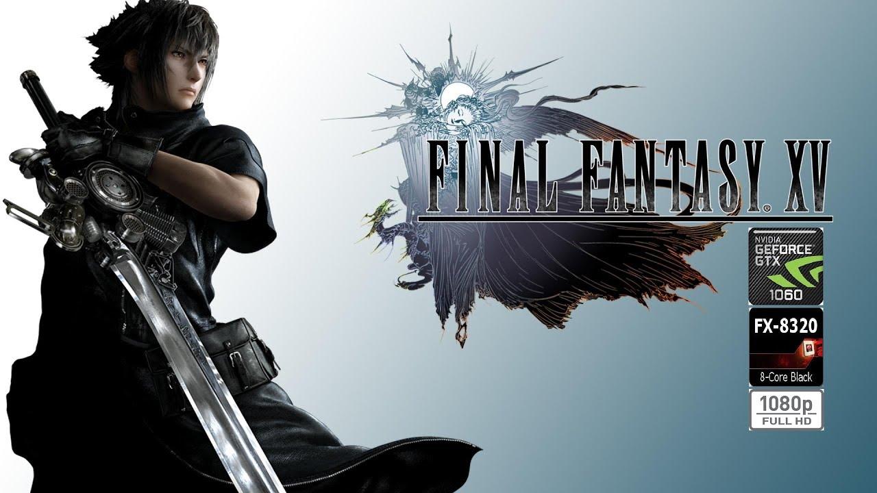 Final Fantasy Xv Benchmark Gtx 1060 Amd Fx 8320 1080p High
