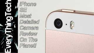 iPhone SE: Most Detailed Camera Review On The Planet!