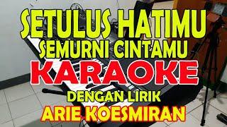 Download Lagu SETULUS HATIMU SEMURNI CINTAMU [ARIE KOESMIRAN] KARAOKE ll LIRIK ll HD mp3