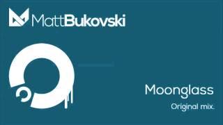 Matt Bukovski - Moonglass (Original Mix) [40.000 facebook fans free track]