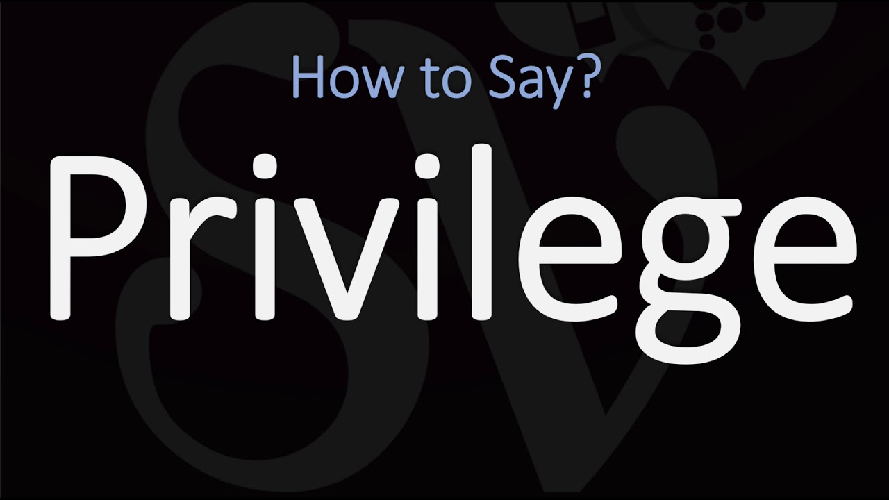 How to Pronounce Privilege? (CORRECTLY) Meaning & Pronunciation
