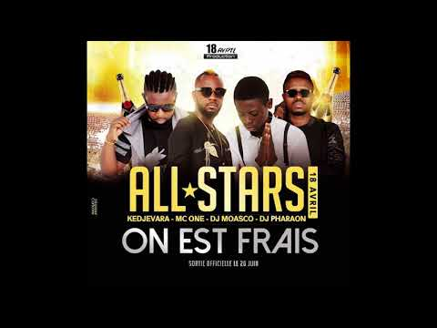 ALL STARS 18 AVRIL - ON EST FRAIS ( AUDIO) KEDJEVARA,MC ONE,DJ MOASCO,DJ PHARAON