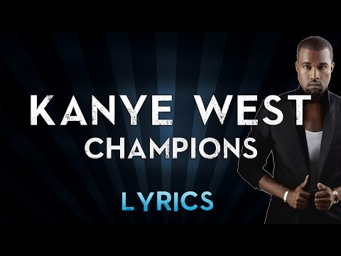 Kanye West - Champions (Lyrics + Music)